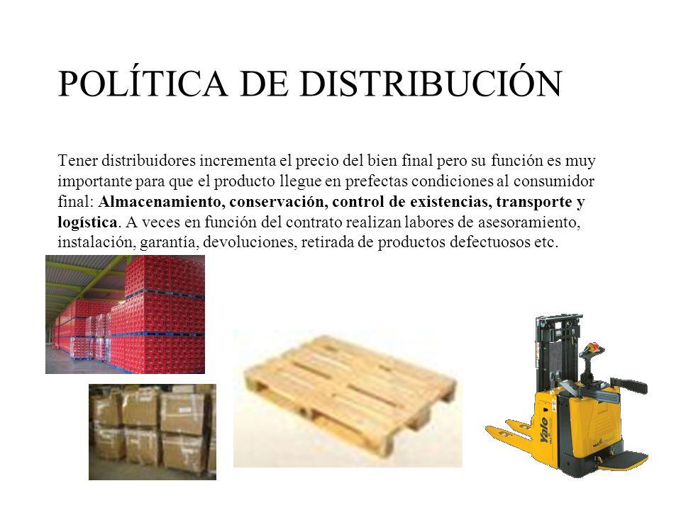 POLÍTICA DE DISTRIBUCIÓN Tener distribuidores incrementa el precio del bien final pero su función es muy importante para que el producto llegue en pre