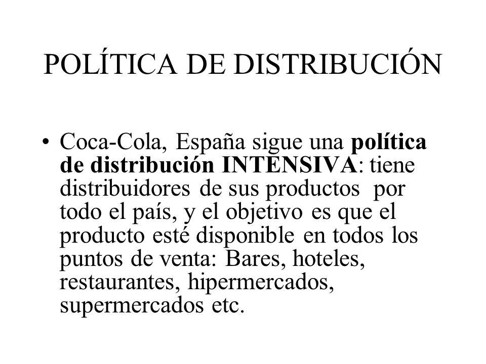 POLÍTICA DE DISTRIBUCIÓN Coca-Cola, España sigue una política de distribución INTENSIVA: tiene distribuidores de sus productos por todo el país, y el