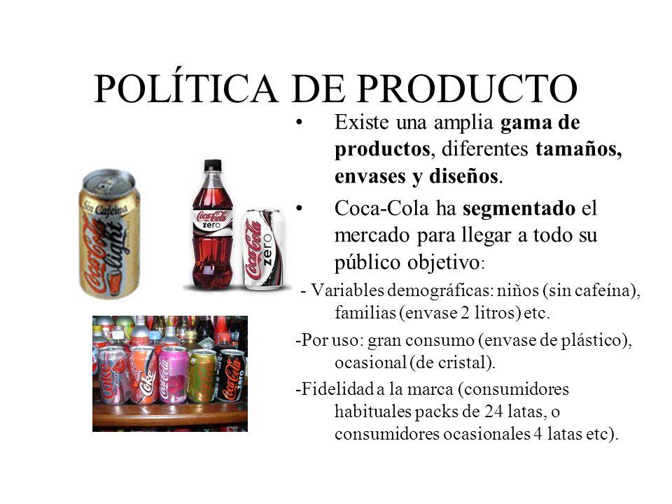 POLÍTICA DE PRODUCTO Existe una amplia gama de productos, diferentes tamaños, envases y diseños. Coca-Cola ha segmentado el mercado para llegar a todo