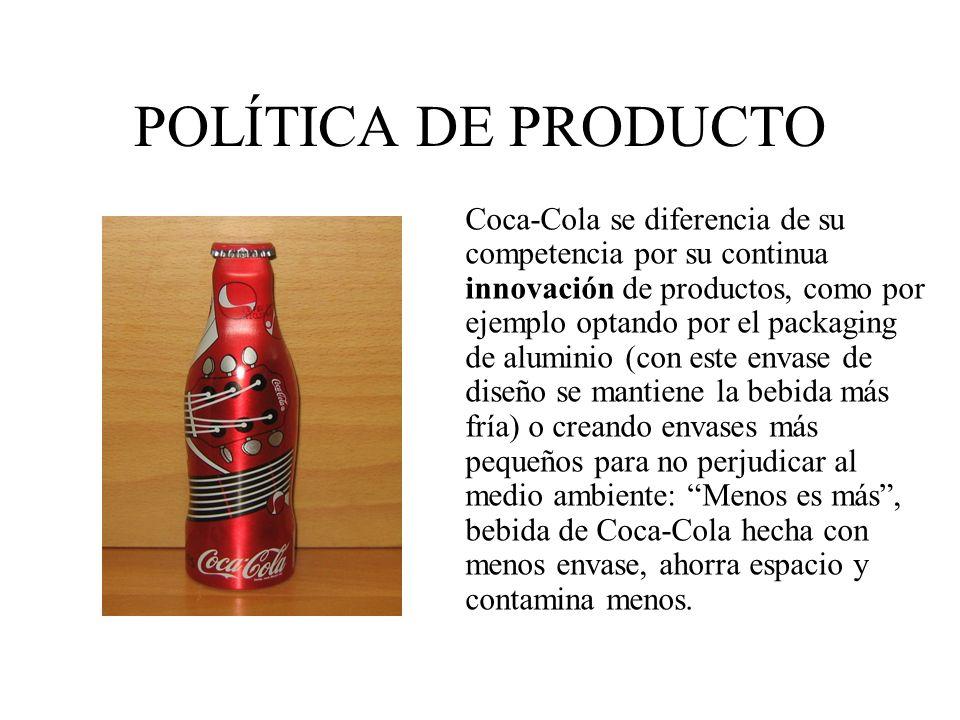 POLÍTICA DE PRODUCTO Coca-Cola se diferencia de su competencia por su continua innovación de productos, como por ejemplo optando por el packaging de a