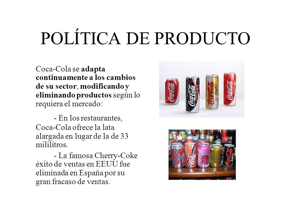 POLÍTICA DE PRODUCTO Coca-Cola se adapta continuamente a los cambios de su sector, modificando y eliminando productos según lo requiera el mercado: -