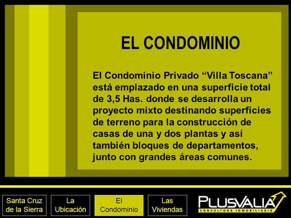 EL CONDOMINIO Santa Cruz de la Sierra La Ubicación El Condominio Las Viviendas El Condominio Privado Villa Toscana está emplazado en una superficie total de 3,5 Has.
