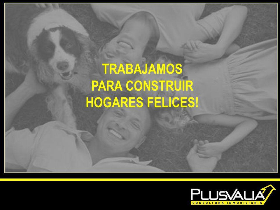TRABAJAMOS PARA CONSTRUIR HOGARES FELICES!