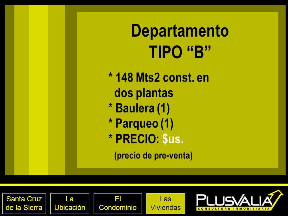 Santa Cruz de la Sierra La Ubicación El Condominio Las Viviendas Departamento TIPO B * 148 Mts2 const. en dos plantas * Baulera (1) * Parqueo (1) * PR