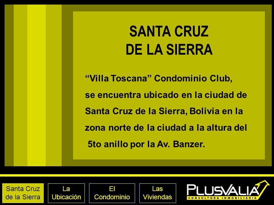 SANTA CRUZ DE LA SIERRA El Condominio Las Viviendas Santa Cruz de la Sierra La Ubicación Villa Toscana Condominio Club, se encuentra ubicado en la ciudad de Santa Cruz de la Sierra, Bolivia en la zona norte de la ciudad a la altura del 5to anillo por la Av.