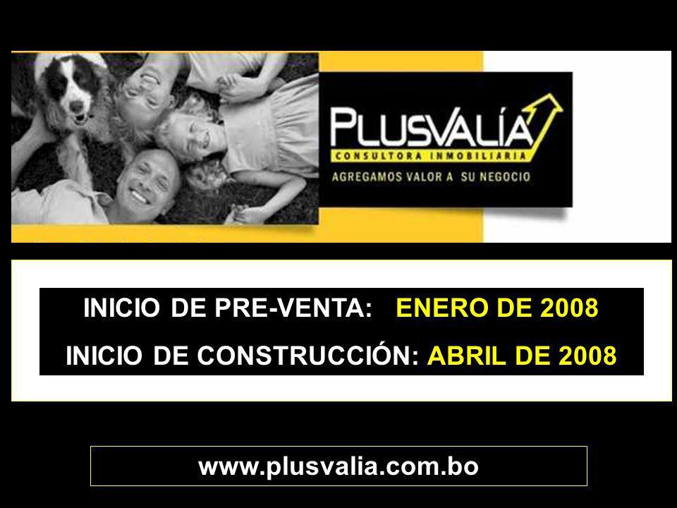 www.plusvalia.com.bo INICIO DE PRE-VENTA: ENERO DE 2008 INICIO DE CONSTRUCCIÓN: ABRIL DE 2008