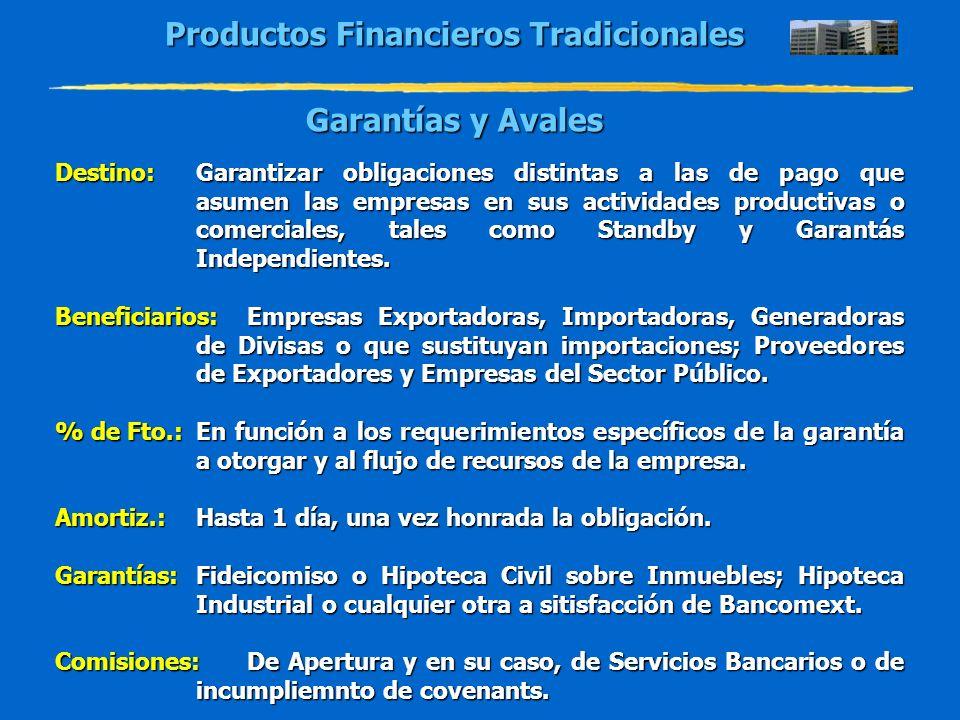 Productos Financieros Tradicionales Garantías y Avales Destino:Garantizar obligaciones distintas a las de pago que asumen las empresas en sus activida
