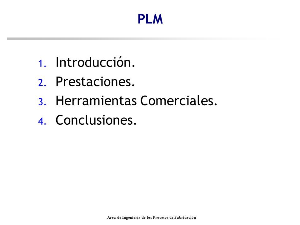 Area de Ingeniería de los Procesos de Fabricación PLM 1. Introducción. 2. Prestaciones. 3. Herramientas Comerciales. 4. Conclusiones.