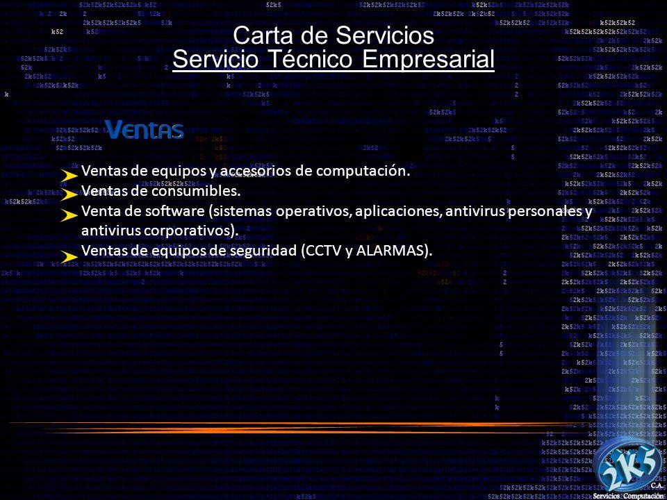 Carta de Servicios Servicio Técnico Empresarial Ventas de equipos y accesorios de computación. Ventas de consumibles. Venta de software (sistemas oper