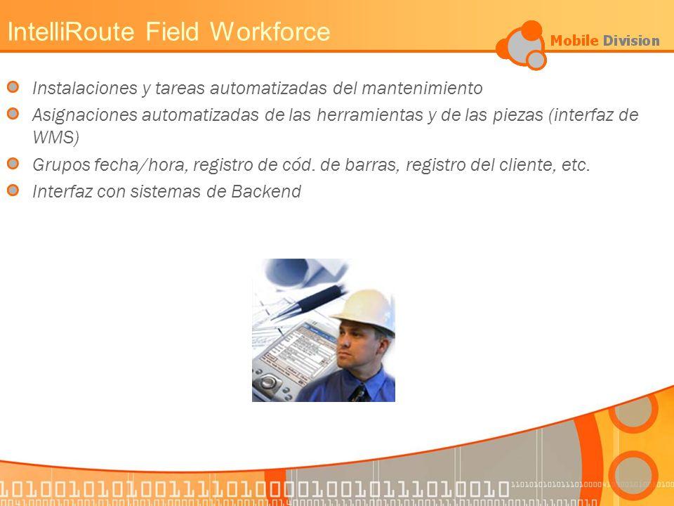 IntelliRoute Field Workforce Instalaciones y tareas automatizadas del mantenimiento Asignaciones automatizadas de las herramientas y de las piezas (interfaz de WMS) Grupos fecha/hora, registro de cód.