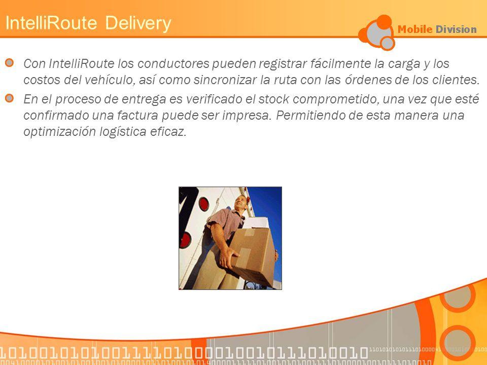 IntelliRoute Delivery Con IntelliRoute los conductores pueden registrar fácilmente la carga y los costos del vehículo, así como sincronizar la ruta con las órdenes de los clientes.