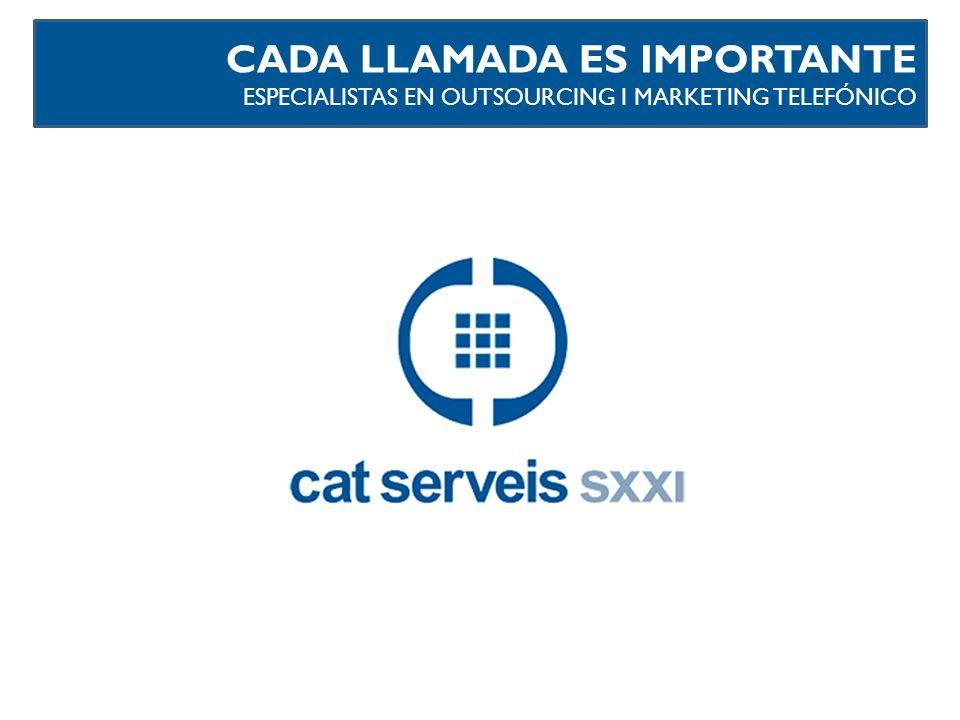 CADA LLAMADA ES IMPORTANTE ESPECIALISTAS EN OUTSOURCING I MARKETING TELEFÓNICO