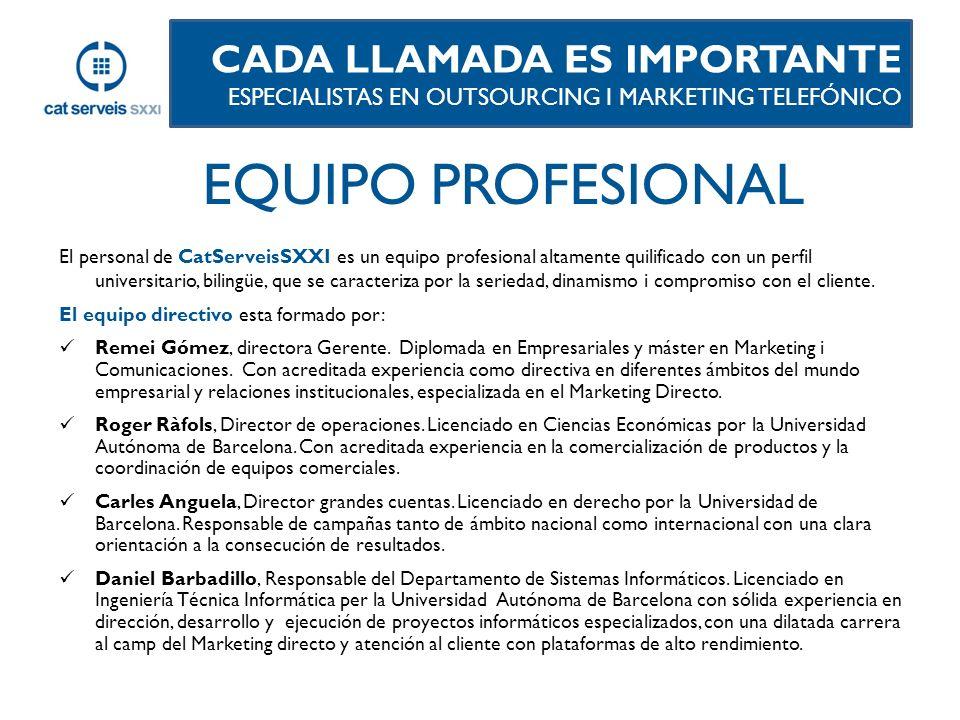 El personal de CatServeisSXXI es un equipo profesional altamente quilificado con un perfil universitario, bilingüe, que se caracteriza por la seriedad, dinamismo i compromiso con el cliente.
