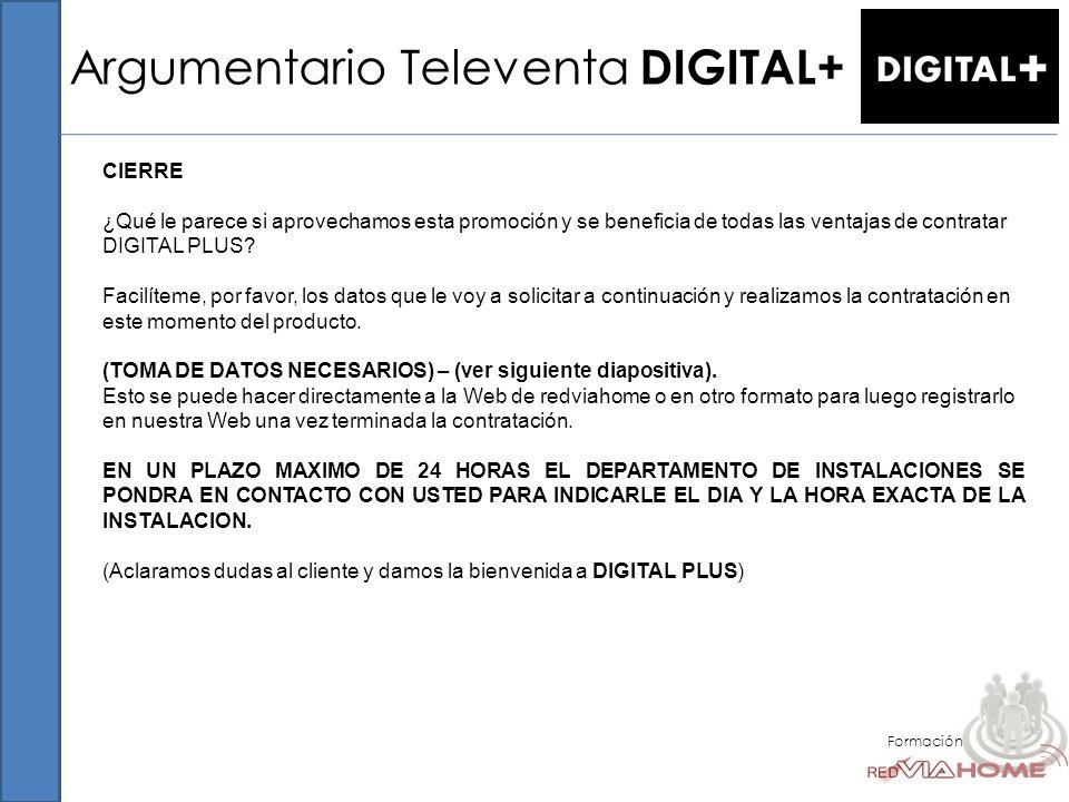 Argumentario Televenta DIGITAL+ Formación CIERRE ¿Qué le parece si aprovechamos esta promoción y se beneficia de todas las ventajas de contratar DIGIT