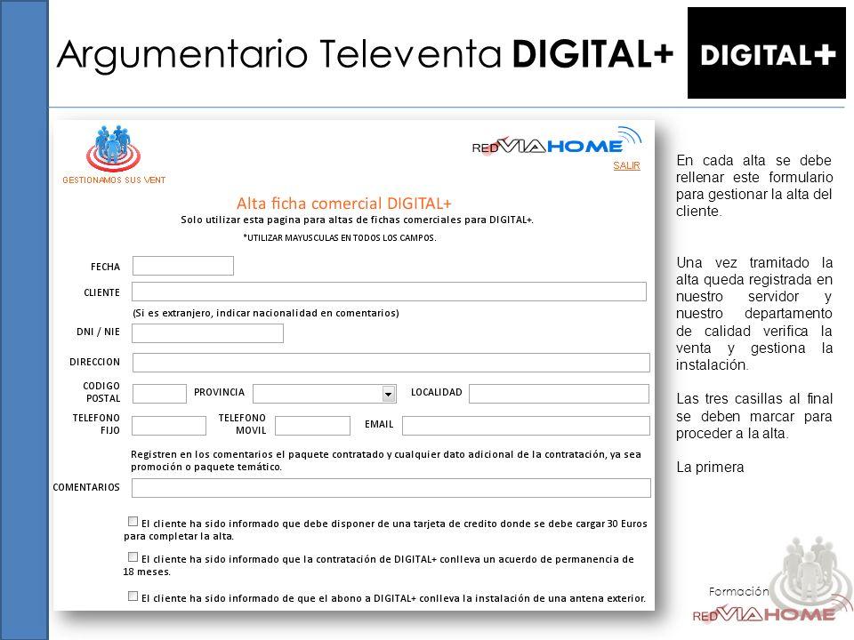 Argumentario Televenta DIGITAL+ Formación En cada alta se debe rellenar este formulario para gestionar la alta del cliente. Una vez tramitado la alta
