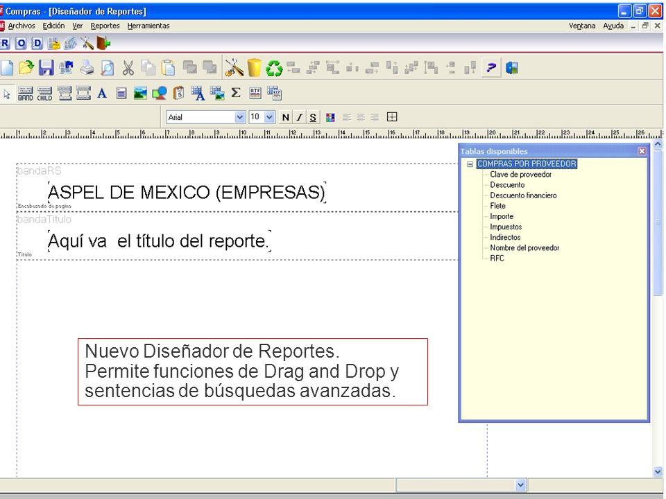 Nuevo Diseñador de Reportes. Permite funciones de Drag and Drop y sentencias de búsquedas avanzadas.