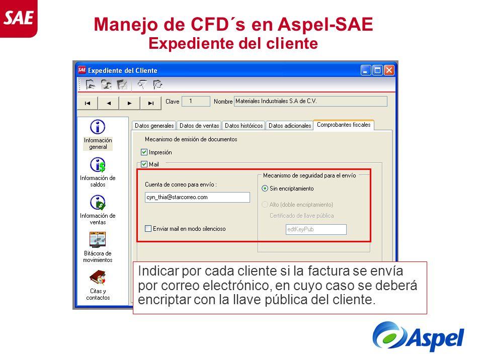 Manejo de CFD´s en Aspel-SAE Expediente del cliente Indicar por cada cliente si la factura se envía por correo electrónico, en cuyo caso se deberá enc