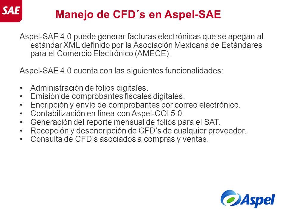 Manejo de CFD´s en Aspel-SAE Aspel-SAE 4.0 puede generar facturas electrónicas que se apegan al estándar XML definido por la Asociación Mexicana de Es