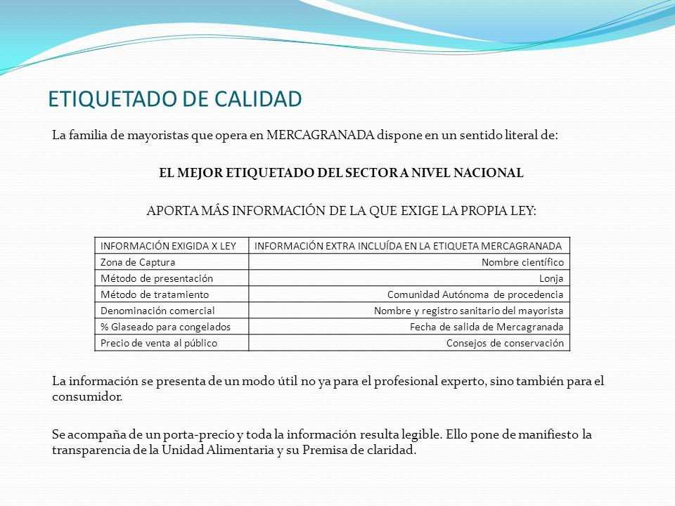 ETIQUETADO DE CALIDAD La familia de mayoristas que opera en MERCAGRANADA dispone en un sentido literal de: EL MEJOR ETIQUETADO DEL SECTOR A NIVEL NACI