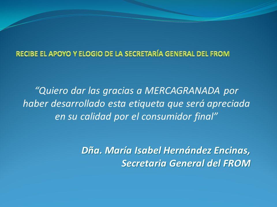 Quiero dar las gracias a MERCAGRANADA por haber desarrollado esta etiqueta que será apreciada en su calidad por el consumidor final Dña. María Isabel