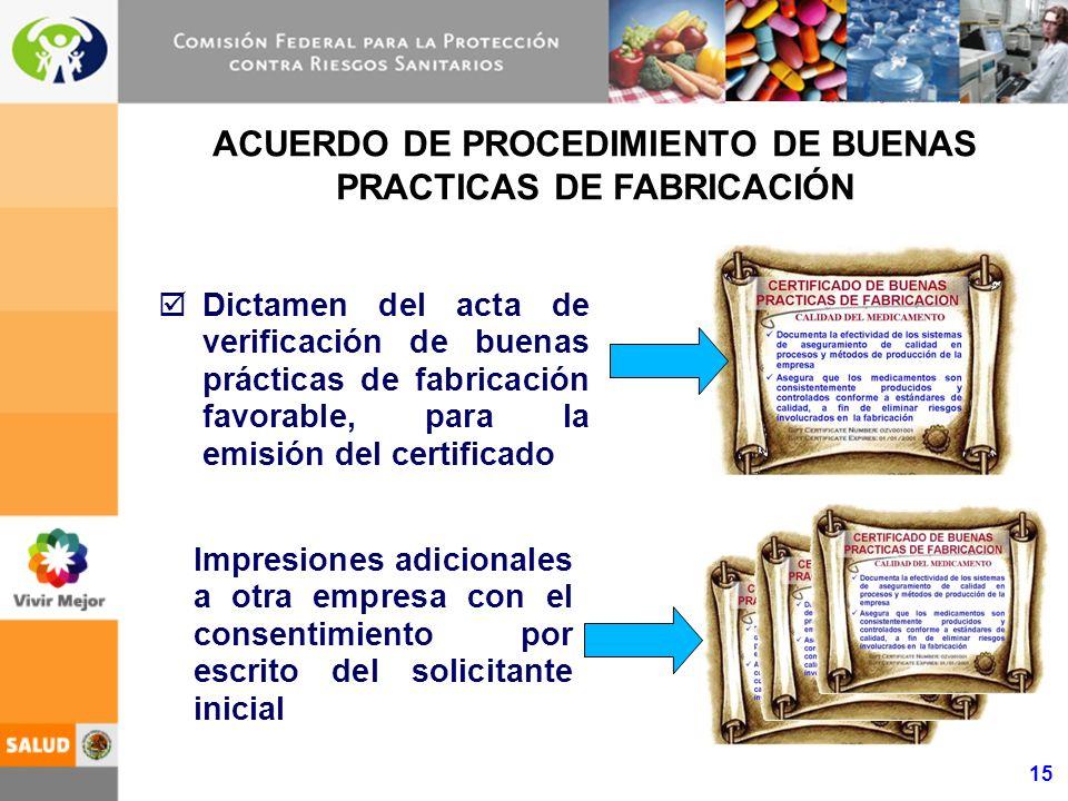 15 ACUERDO DE PROCEDIMIENTO DE BUENAS PRACTICAS DE FABRICACIÓN Dictamen del acta de verificación de buenas prácticas de fabricación favorable, para la