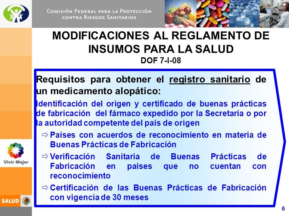 6 MODIFICACIONES AL REGLAMENTO DE INSUMOS PARA LA SALUD DOF 7-I-08 Requisitos para obtener el registro sanitario de un medicamento alopático: Identifi