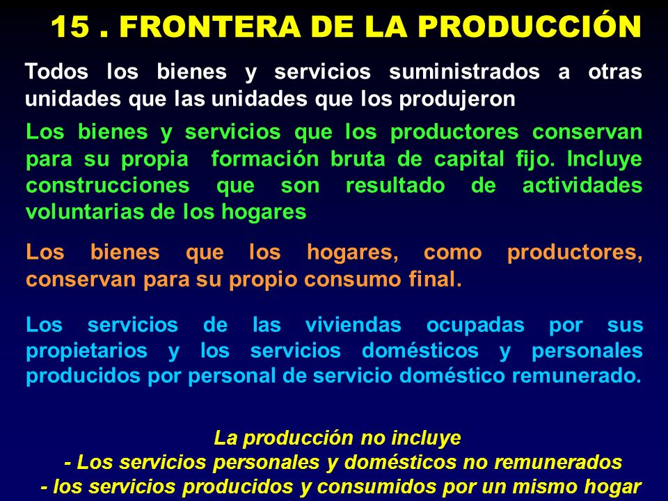 15. FRONTERA DE LA PRODUCCIÓN Todos los bienes y servicios suministrados a otras unidades que las unidades que los produjeron Los bienes y servicios q