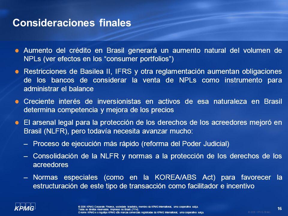 16 © 2006 KPMG Brasil. © 2006 KPMG Corporate Finance, sociedade brasileira, membro da KPMG International, uma cooperativa suíça. Todos os direitos res
