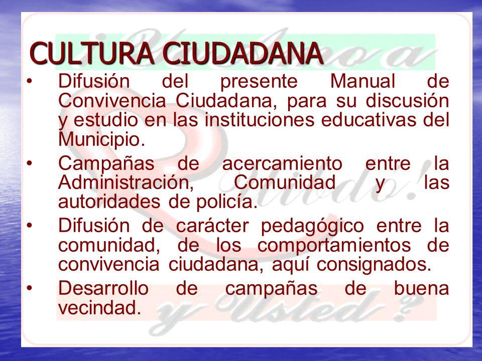 CULTURA CIUDADANA Difusión del presente Manual de Convivencia Ciudadana, para su discusión y estudio en las instituciones educativas del Municipio. Ca