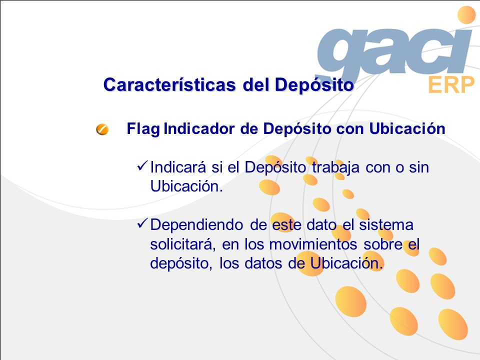Características del Depósito Flag Indicador de Depósito con Ubicación Indicará si el Depósito trabaja con o sin Ubicación. Dependiendo de este dato el
