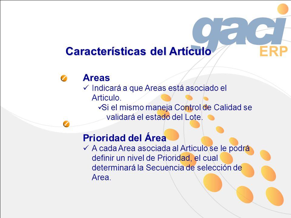 Características del Artículo Areas Indicará a que Areas está asociado el Articulo. Si el mismo maneja Control de Calidad se validará el estado del Lot