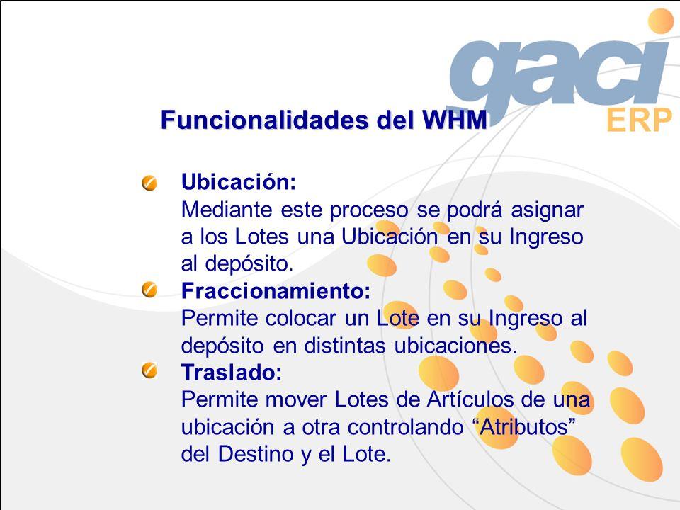 Funcionalidades del WHM Ubicación: Mediante este proceso se podrá asignar a los Lotes una Ubicación en su Ingreso al depósito. Fraccionamiento: Permit