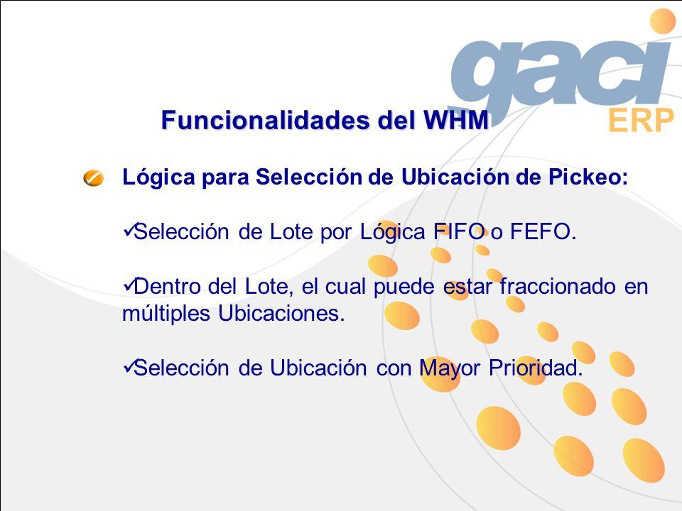 Funcionalidades del WHM Lógica para Selección de Ubicación de Pickeo: Selección de Lote por Lógica FIFO o FEFO. Dentro del Lote, el cual puede estar f