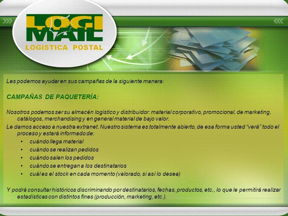 Les podemos ayudar en sus campañas de la siguiente manera: CAMPAÑAS DE PAQUETERÍA: Nosotros podemos ser su almacén logístico y distribuidor: material