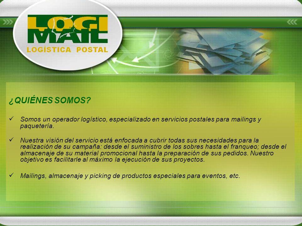 ¿QUIÉNES SOMOS? Somos un operador logístico, especializado en servicios postales para mailings y paquetería. Nuestra visión del servicio está enfocada