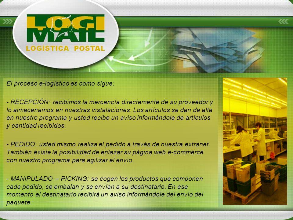 El proceso e-logístico es como sigue: - RECEPCIÓN: recibimos la mercancía directamente de su proveedor y lo almacenamos en nuestras instalaciones. Los