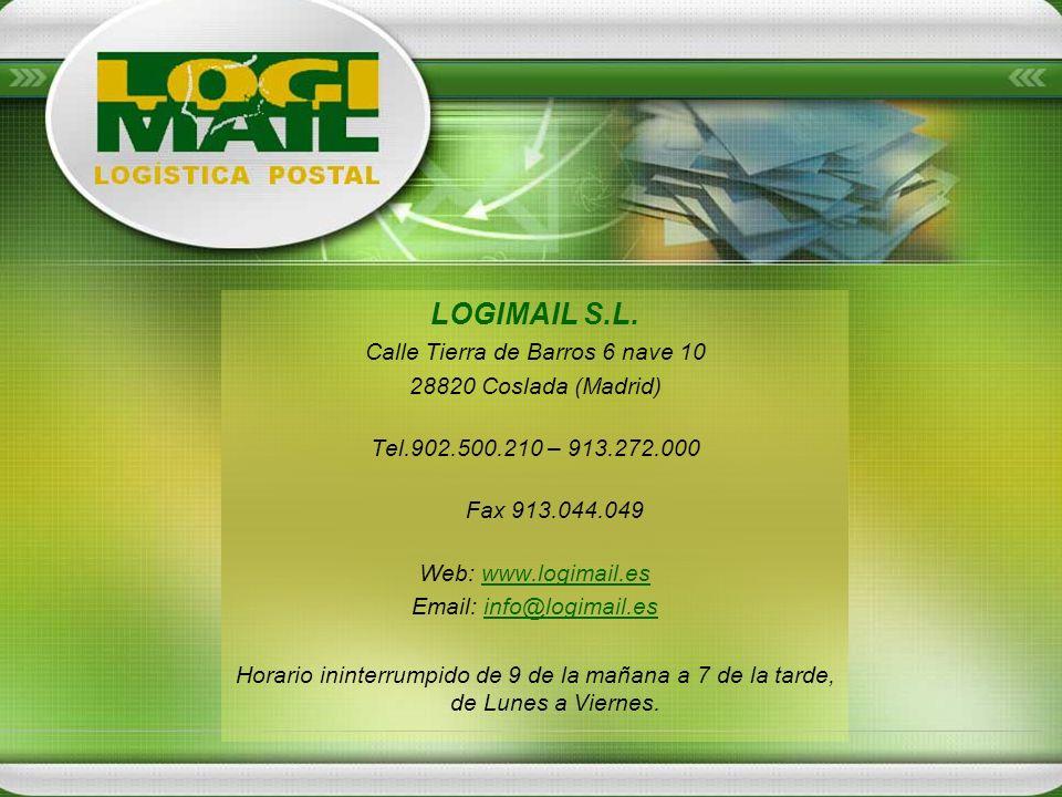 LOGIMAIL S.L. Calle Tierra de Barros 6 nave 10 28820 Coslada (Madrid) Tel.902.500.210 – 913.272.000 Fax 913.044.049 Web: www.logimail.eswww.logimail.e