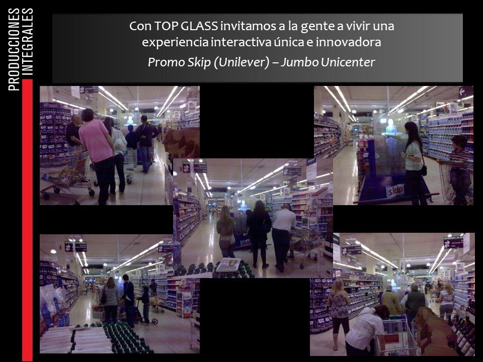 Con TOP GLASS invitamos a la gente a vivir una experiencia interactiva única e innovadora Promo Skip (Unilever) – Jumbo Unicenter