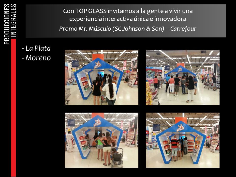 Con TOP GLASS invitamos a la gente a vivir una experiencia interactiva única e innovadora Promo Mr. Músculo (SC Johnson & Son) – Carrefour - La Plata