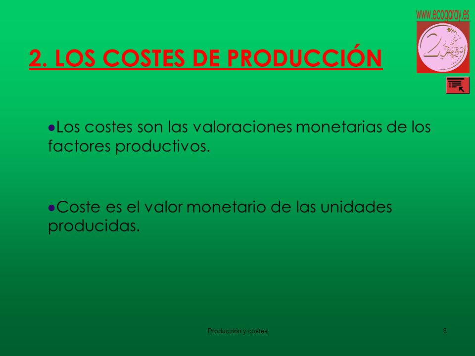 Producción y costes8 2. LOS COSTES DE PRODUCCIÓN Los costes son las valoraciones monetarias de los factores productivos. Coste es el valor monetario d