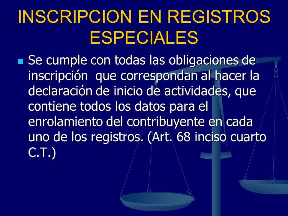 INSCRIPCION EN REGISTROS ESPECIALES Se cumple con todas las obligaciones de inscripción que correspondan al hacer la declaración de inicio de activida