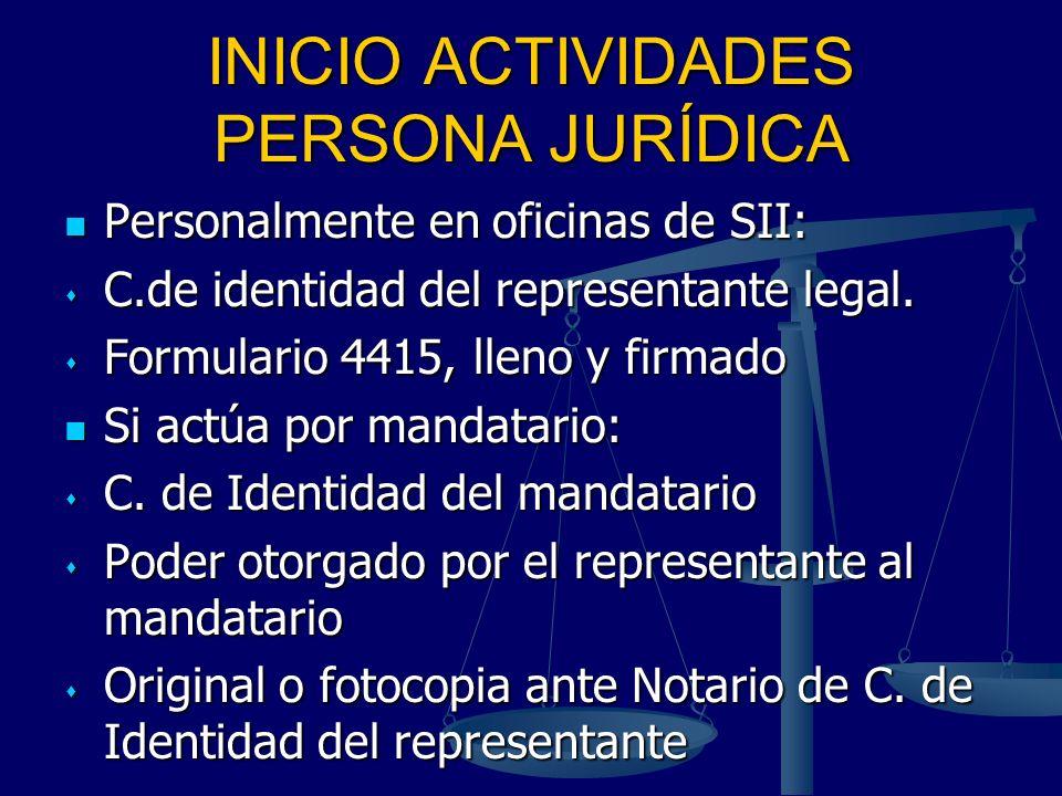 INICIO ACTIVIDADES PERSONA JURÍDICA Personalmente en oficinas de SII: Personalmente en oficinas de SII: C.de identidad del representante legal. C.de i