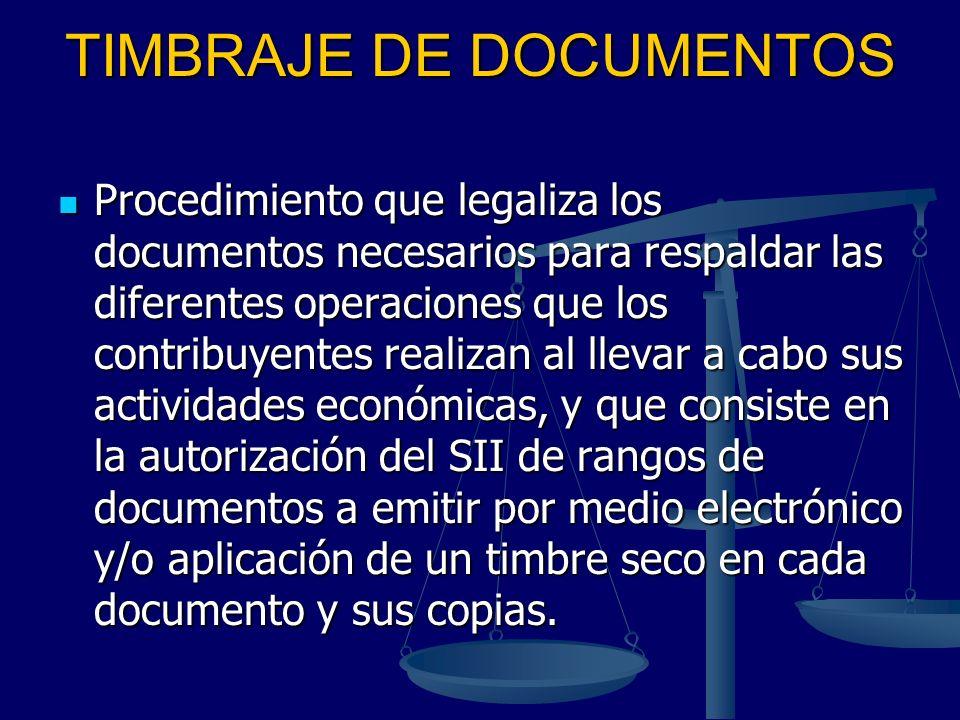 TIMBRAJE DE DOCUMENTOS Procedimiento que legaliza los documentos necesarios para respaldar las diferentes operaciones que los contribuyentes realizan