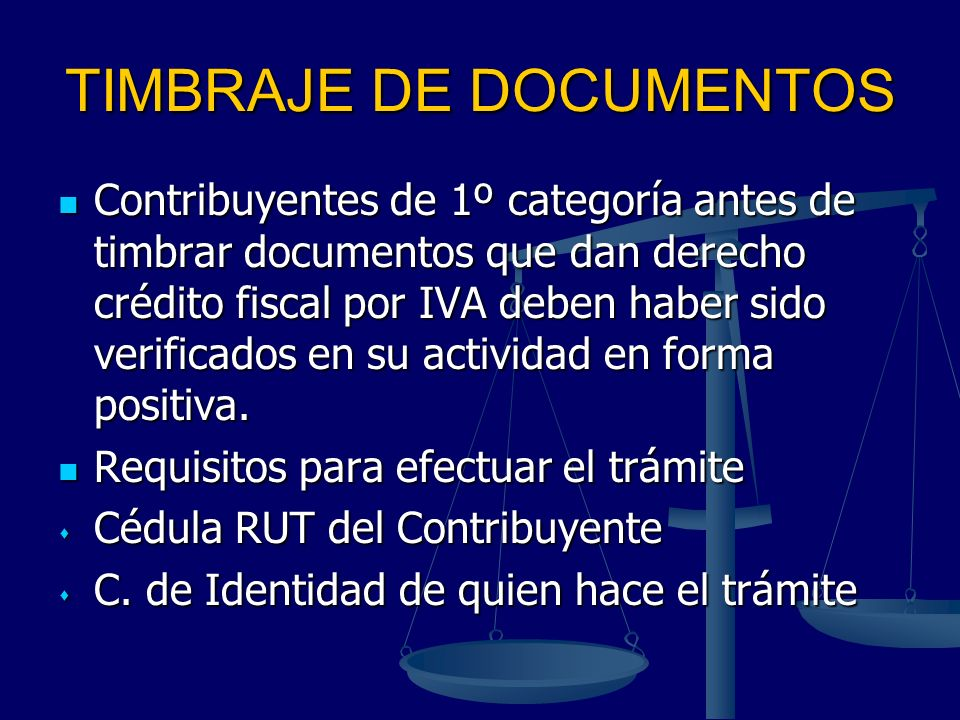 TIMBRAJE DE DOCUMENTOS Contribuyentes de 1º categoría antes de timbrar documentos que dan derecho crédito fiscal por IVA deben haber sido verificados