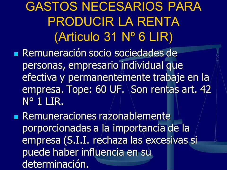 GASTOS NECESARIOS PARA PRODUCIR LA RENTA (Articulo 31 Nº 6 LIR) Remuneración socio sociedades de personas, empresario individual que efectiva y perman