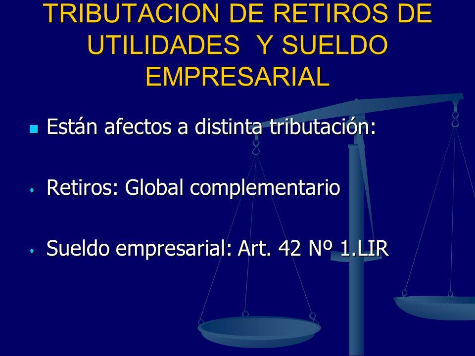 TRIBUTACION DE RETIROS DE UTILIDADES Y SUELDO EMPRESARIAL Están afectos a distinta tributación: Están afectos a distinta tributación: Retiros: Global