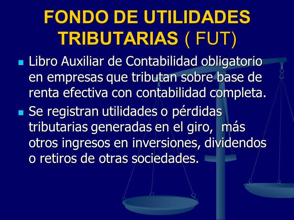 FONDO DE UTILIDADES TRIBUTARIAS ( FUT) Libro Auxiliar de Contabilidad obligatorio en empresas que tributan sobre base de renta efectiva con contabilid