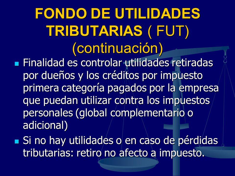FONDO DE UTILIDADES TRIBUTARIAS ( FUT) (continuación) Finalidad es controlar utilidades retiradas por dueños y los créditos por impuesto primera categ
