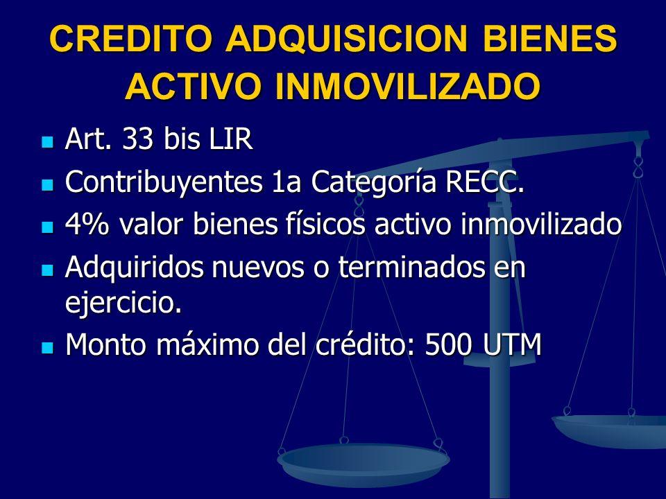 CREDITO ADQUISICION BIENES ACTIVO INMOVILIZADO Art. 33 bis LIR Art. 33 bis LIR Contribuyentes 1a Categoría RECC. Contribuyentes 1a Categoría RECC. 4%