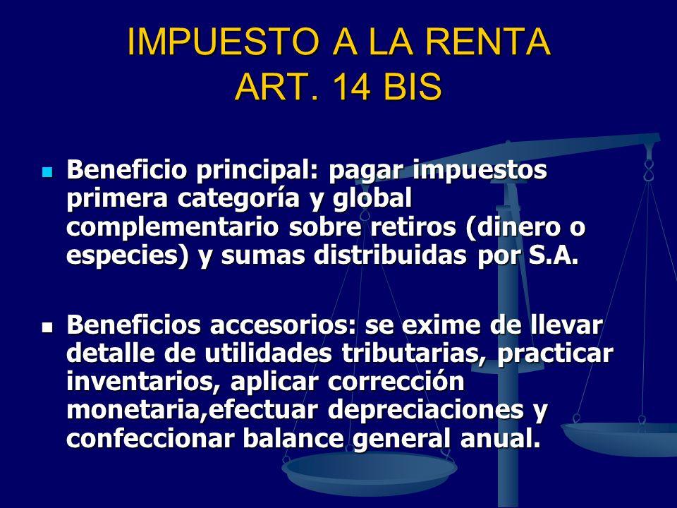 IMPUESTO A LA RENTA ART. 14 BIS Beneficio principal: pagar impuestos primera categoría y global complementario sobre retiros (dinero o especies) y sum